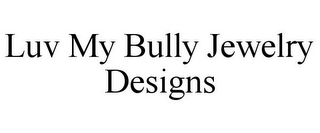 mark for LUV MY BULLY JEWELRY DESIGNS, trademark #85765721
