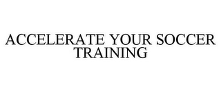 mark for ACCELERATE YOUR SOCCER TRAINING, trademark #85765839