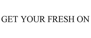 mark for GET YOUR FRESH ON, trademark #85765886