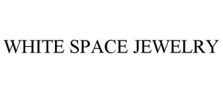 mark for WHITE SPACE JEWELRY, trademark #85765942