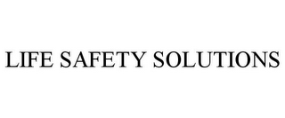 mark for LIFE SAFETY SOLUTIONS, trademark #85765999