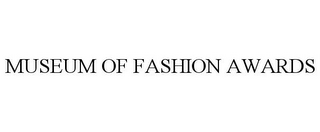 mark for MUSEUM OF FASHION AWARDS, trademark #85766041