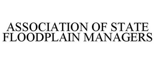 mark for ASSOCIATION OF STATE FLOODPLAIN MANAGERS, trademark #85766287