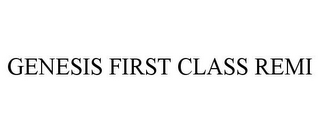 mark for GENESIS FIRST CLASS REMI, trademark #85766411