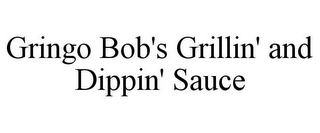 mark for GRINGO BOB'S GRILLIN' AND DIPPIN' SAUCE, trademark #85766700