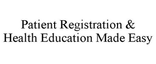 mark for PATIENT REGISTRATION & HEALTH EDUCATIONMADE EASY, trademark #85766966