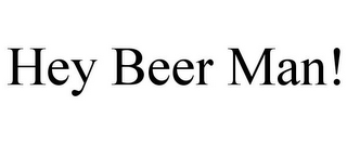 mark for HEY BEER MAN!, trademark #85767127