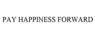 mark for PAY HAPPINESS FORWARD, trademark #85767207