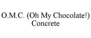 mark for O.M.C. (OH MY CHOCOLATE!) CONCRETE, trademark #85767323