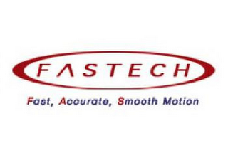 mark for FASTECH FAST, ACCURATE, SMOOTH MOTION, trademark #85767457