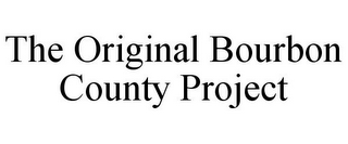 mark for THE ORIGINAL BOURBON COUNTY PROJECT, trademark #85767512