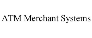 mark for ATM MERCHANT SYSTEMS, trademark #85767662