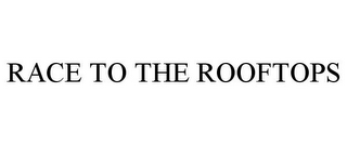 mark for RACE TO THE ROOFTOPS, trademark #85767702