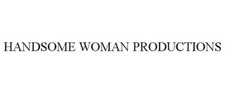 mark for HANDSOME WOMAN PRODUCTIONS, trademark #85768004