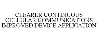 mark for CLEARER CONTINUOUS CELLULAR COMMUNICATIONS IMPROVED DEVICE APPLICATION, trademark #85768305