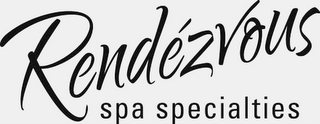 mark for RENDÉZVOUS SPA SPECIALTIES, trademark #85768339