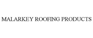 mark for MALARKEY ROOFING PRODUCTS, trademark #85768881