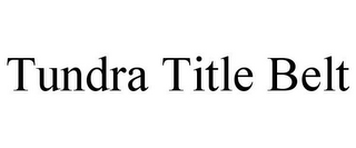 mark for TUNDRA TITLE BELT, trademark #85768975