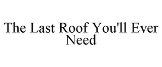 mark for THE LAST ROOF YOU'LL EVER NEED, trademark #85769010