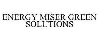 mark for ENERGY MISER GREEN SOLUTIONS, trademark #85769278