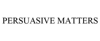 mark for PERSUASIVE MATTERS, trademark #85769326