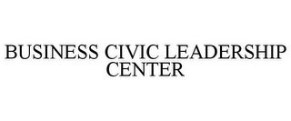 mark for BUSINESS CIVIC LEADERSHIP CENTER, trademark #85769412