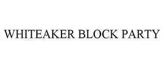 mark for WHITEAKER BLOCK PARTY, trademark #85769426