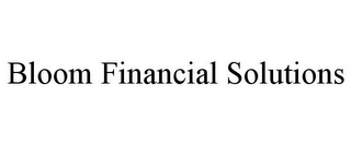 mark for BLOOM FINANCIAL SOLUTIONS, trademark #85769432