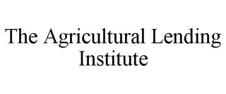 mark for THE AGRICULTURAL LENDING INSTITUTE, trademark #85769484