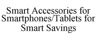 mark for SMART ACCESSORIES FOR SMARTPHONES/TABLETS FOR SMART SAVINGS, trademark #85769507