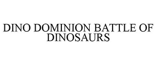 mark for DINO DOMINION BATTLE OF DINOSAURS, trademark #85769520
