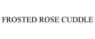 mark for FROSTED ROSE CUDDLE, trademark #85769618
