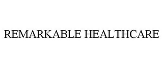 mark for REMARKABLE HEALTHCARE, trademark #85769942