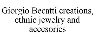 mark for GIORGIO BECATTI CREATIONS, ETHNIC JEWELRY AND ACCESORIES, trademark #85770064