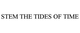 mark for STEM THE TIDES OF TIME, trademark #85770075