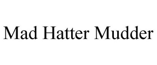 mark for MAD HATTER MUDDER, trademark #85770195