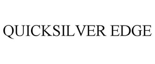 mark for QUICKSILVER EDGE, trademark #85770436