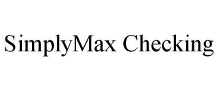 mark for SIMPLYMAX CHECKING, trademark #85770467