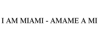 mark for I AM MIAMI - AMAME A MI, trademark #85770539