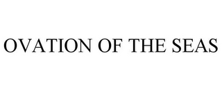 mark for OVATION OF THE SEAS, trademark #85770573