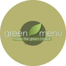 mark for GREEN MENU MAKE THE GREEN CHOICE, trademark #85770816