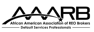 mark for AAARB AFRICAN AMERICAN ASSOCIATION OF REO BROKERS DEFAULT SERVICES PROFESSIONALS, trademark #85770907