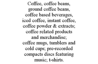 mark for COFFEE, COFFEE BEANS, GROUND COFFEE BEANS, COFFEE BASED BEVERAGES, ICED COFFEE, INSTANT COFFEE, COFFEE POWDER & EXTRACTS; COFFEE RELATED PRODUCTS AND MERCHANDISE; COFFEE MUGS, TUMBLERS AND COLD CUPS; PRE-RECORDED COMPACTS DISCS FEATURING MUSIC; T-SHIRTS., trademark #85770989
