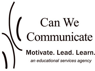 mark for CAN WE COMMUNICATE MOTIVATE. LEAD. LEARN. AN EDUCATIONAL SERVICES AGENCY, trademark #85771045