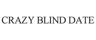 mark for CRAZY BLIND DATE, trademark #85771262