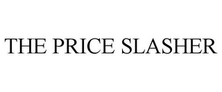 mark for THE PRICE SLASHER, trademark #85771575