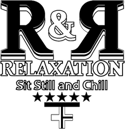 mark for R & R RELAXATION SIT STILL AND CHILL, trademark #85771622