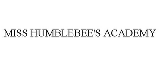 mark for MISS HUMBLEBEE'S ACADEMY, trademark #85771840