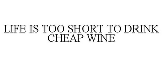 mark for LIFE IS TOO SHORT TO DRINK CHEAP WINE, trademark #85771952