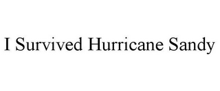 mark for I SURVIVED HURRICANE SANDY, trademark #85772085
